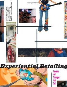 Experiential Retailing: Concepts and Strategies That Sell - Youn-Kyung Kim