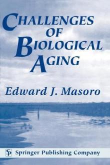 Challenges of Biological Aging - Edward, J. Masoro