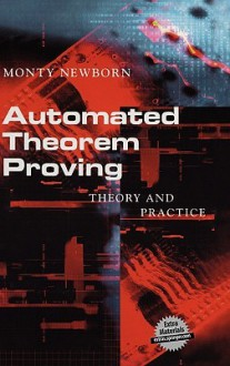Automated Theorem Proving: Theory and Practice - Monty Newborn
