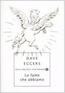 La fame che abbiamo - Dave Eggers