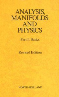 Analysis, Manifolds and Physics Part I: Basics (Pt. 1) - Yvonne Choquet-Bruhat, Cecile DeWitt-Morette