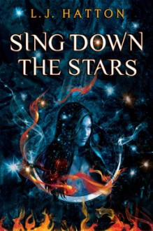 Sing Down the Stars - L.J. Hatton,Josin L. McQuein