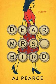 Dear Mrs. Bird - A.J. Pearce