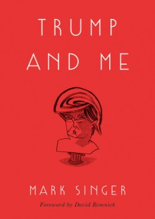Trump and Me - Mark Singer