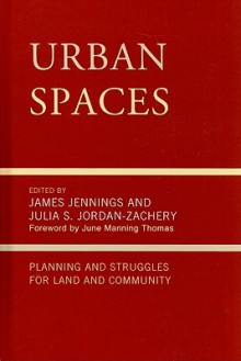 Urban Spaces: Planning and Struggling for Land and Community - James Jennings