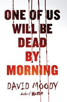 One of Us Will Be Dead by Morning (The Final War) - David Moody