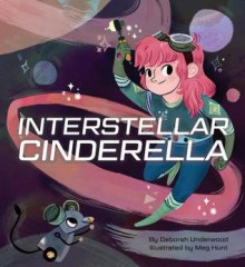 Interstellar Cinderella - Deborah Underwood,Meg Hunt