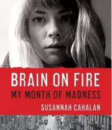 [(Brain on Fire: My Month of Madness )] [Author: Susannah Cahalan] [Nov-2012] - Susannah Cahalan