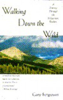 Walking Down the Wild: A Journey Through the Yellowstone Rockies - Gary Ferguson