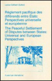 Reglement Pacifique Des Differends Entre Etats (the Peaceful Settlement of Disputes Between States): Perspectives Universelle Et Europeenne (Universal and European Perspectives) - Lucius Caflisch, Lucius Caflisch