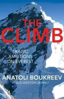 The Climb: Tragic Ambitions on Everest - G. Weston DeWalt,Anatoli Boukreev