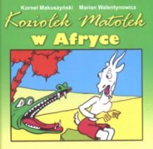 Koziołek Matołek w Afryce - Kornel Makuszyński, Marian Walentynowicz