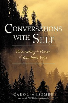 Conversations with Self: Discovering the Power of Your Inner Voice - Carol Messmer