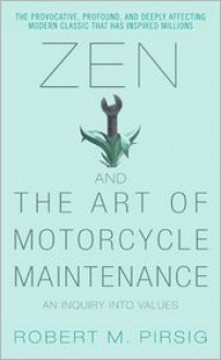 Zen and the Art of Motorcycle Maintenance: An Inquiry Into Values -