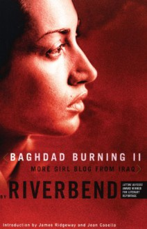 Baghdad Burning II: More Girl Blog from Iraq (Women Writing the Middle East) - Riverbend, James Ridgeway, Jean Casella