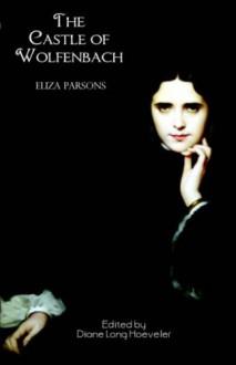 The Castle of Wolfenbach: A German Story - Eliza Parsons, Diane Long Hoeveler