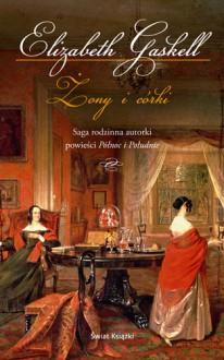 Żony i córki - Elizabeth Gaskell, Katarzyna Kwiatkowska