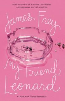 My Friend Leonard - James Frey