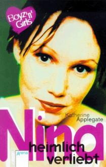 Nina, heimlich verliebt (Boyz 'n' Girls, #3) - Katherine Applegate