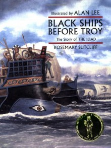 Black Ships Before Troy: The Story of the Iliad - Rosemary Sutcliff,Alan Lee