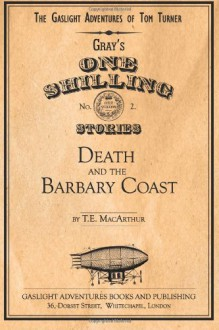 Death and the Barbary Coast (The Gaslight Adventures of Tom Turner) (Volume 2) - T. E. MacArthur