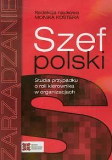 Szef polski. Studia przypadku o roli kierownika w organizacjach - Opracowanie zbiorowe