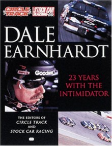 Dale Earnhardt: 23 Years with The Intimidator - Circle Track Magazine, Stock Car Racing Magazine