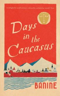 Days in the Caucasus - Banine