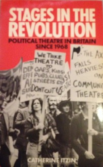 Stages In The Revolution: Political Theatre In Britain Since 1968 - Catherine Itzin