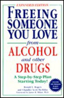 Freeing someone you love from alcohol and other drugs - Ronald L. Rogers, Chandler S. McMillan