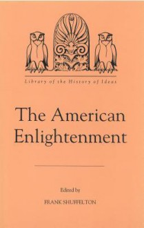 The American Enlightenment (Library Of The History Of Ideas) - Frank Shuffelton
