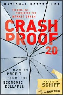Crash Proof 2.0: How to Profit From the Economic Collapse - Peter D. Schiff, With John Downes
