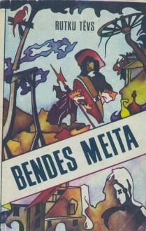 Bendes meita (Nicinātie): vēsturisks romāns no senās Rīgas XVII. gadusimtenī - Rutku Tēvs