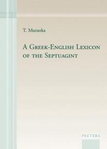 A Greek-English Lexicon of the Septuagint - T. Muraoka