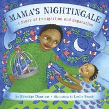 Mama's Nightingale: A Story of Immigration and Separation - Edwidge Danticat, Leslie Staub
