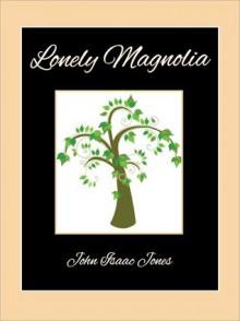 Lonely Magnolia - John Isaac Jones,Tom Zainea,John Isaac Jones
