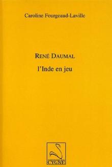 Rene Daumal: L'inde En Jeu - Caroline Fourgeaud-Laville