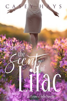 The Scent of Lilac: An Arrow's Flight Novella - Anna Faulk,Casey Hays