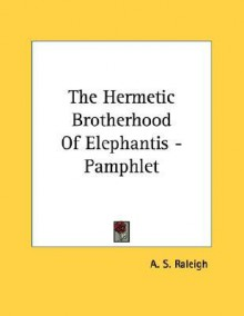 The Hermetic Brotherhood of Elephantis - Pamphlet - A.S. Raleigh