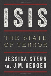 ISIS: The State of Terror - Jessica Stern,J. M. Berger