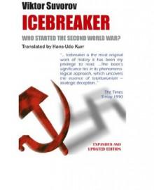 Icebreaker. WHO STARTED THE SECOND WORLD WAR? - Viktor Suvorov, Hans-Udo Kurr, Alla Roger, Arcadiy Dubovoy