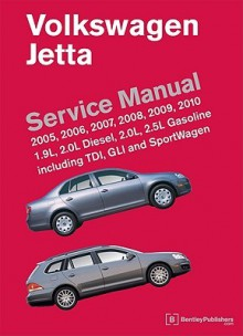 Volkswagen Jetta Service Manual: 2005, 2006, 2007, 2008, 2009, 2010: 1.9L, 2.0L Diesel, 2.0L, 2.5L Gasoline Including TDI, GLI and SportWagen - Bentley Publishers