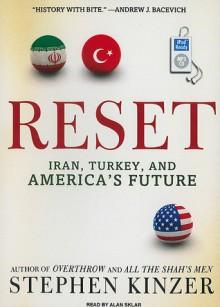Reset: Iran, Turkey, and America's Future - Stephen Kinzer, Alan Sklar