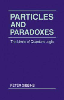 Particles and Paradoxes - Peter Gibbins