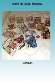 An analysis of the Comic Book Industry's Business Issues - Shawn James