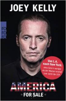 America for sale: von L.A. nach New York: ohne Geld in weniger als drei Wochen einmal quer die USA - Joey Kelly,Ralf Hermersdorf