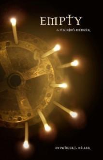 Empty: A Pilgrim's Memoir - Patrick J. Miller