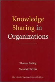 Knowledge Sharing in Organizations - Alexander Styhre