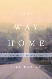 Long Way Home: On the Trail of Steinbeck's America - Bill Barich