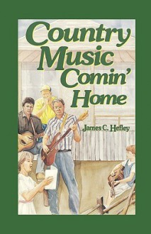 Country Music Comin' Home - James C. Hefley